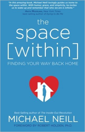 The Space Within: Finding Your Way Back Home by Michael Neill